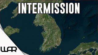 INTERMISSION - Second Korean War - Episode 10