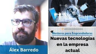 Nuevas tecnologías en la empresa actual, con Alex Barredo - Mentores para Emprendedores