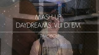 [MASH-UP] SOOBIN HOÀNG SƠN - DAYDREAMS, VUI ĐI EM (ThaoBoy Cover)