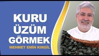 Rüyada kuru üzüm yediğini görmek ne anlama geliyor? / Mehmet Emin Kırgil