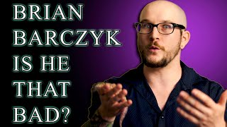 My Opinion On Brian Barczyk | Does Brian Deserve All The Hate?