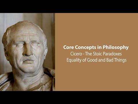 Cicero on Equality of Good and Bad Things (Stoic Paradoxes) - Philosophy Core Concepts
