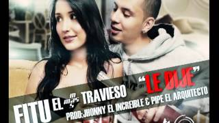 Le Dije - FITU EL MAS TRAVIESO -Prod:LA P&C Records