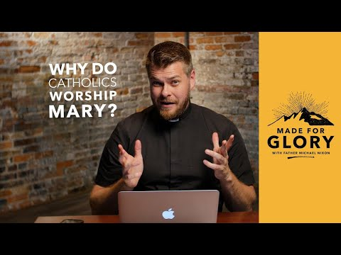 Made for Glory // Why Do Catholics Worship Mary?