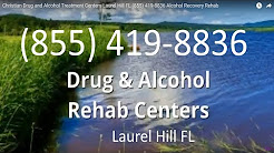 Christian Drug and Alcohol Treatment Centers Laurel Hill FL (855) 419-8836 Alcohol Recovery Rehab