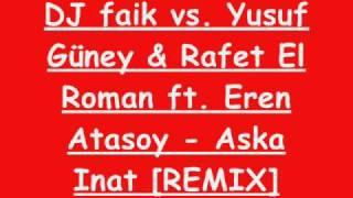 DJ faik vs. Yusuf Güney & Rafet El Roman ft. Eren Atasoy - Aska Inat [REMIX]