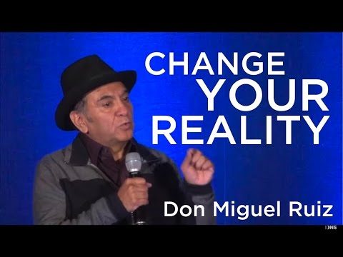 Don Miguel Ruiz - Change Your Reality