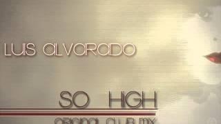 LUIS ALVARADO - SO HIGH (ORIGINAL CLUB MIX)
