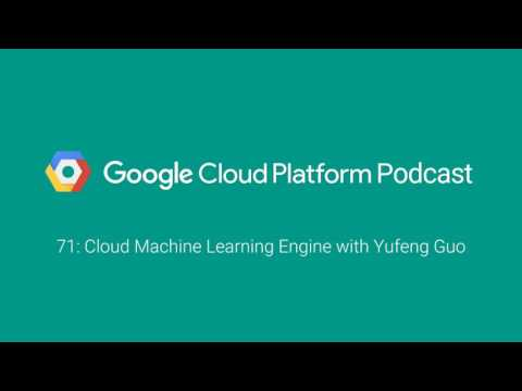 Cloud Machine Learning Engine with Yufeng Guo: GCPPodcast 71