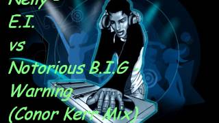 Nelly - E.I. vs Notorious B.I.G - Warning (Conor Kerr Mix)