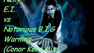 Nelly - E.I. vs Notorious B.I.G - Warning (Conor Kerr Mix)