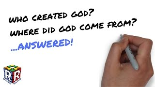 Who Created God? Who Made God? Where Did God Come From?