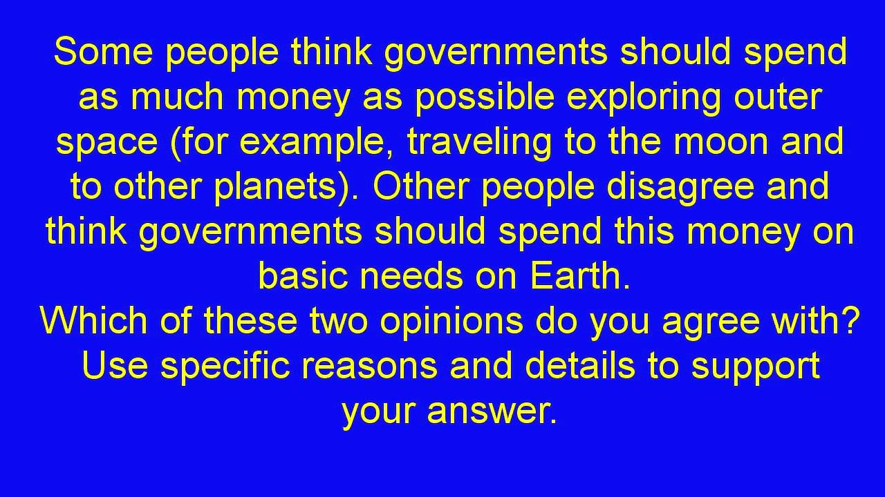 toefl independent writing should government spend money  toefl independent writing should government spend money exploring outer space