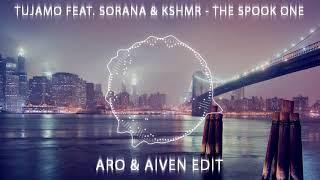 Tujamo Feat. Sorana & KSHMR - The Spook One (Aro & Aiven Edit)