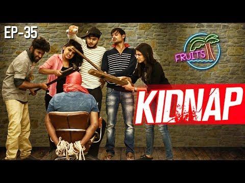 FRUITS - Telugu Web Series EP35 || Kidnap