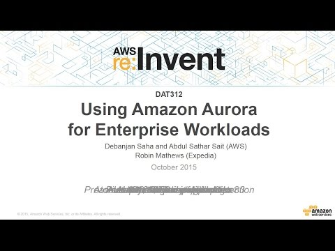 AWS re:Invent 2015 | (DAT312) Using Amazon Aurora for Enterprise Workloads