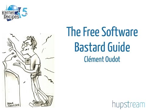 Kernel Recipes 2016 - The Free Software Bastard Guide - Clément Oudot