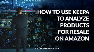 How to use Keepa to analyze products for resale on Amazon
