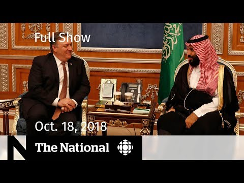 The National for Thursday, October 18, 2018 — Trump on Khashoggi, Pot Shortages, At Issue