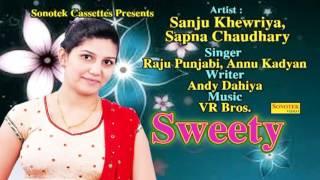 Sweety    Sapna Chaudhary, Raju Punjabi, Annu Kadyan    Haryanvi New Songs 2016