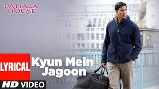 Lyrical : Kyun Main Jaagoon Song | Patiala House | Akshay Kumar | Anushka Sharma