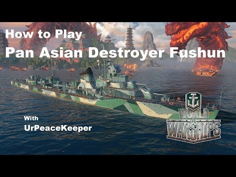 How To Play Pan Asian Destroyer Fushun In World Of Warships