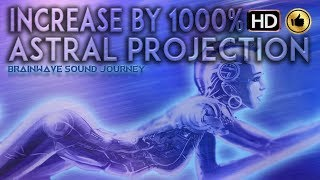 GUARANTEED!!! ASTRAL PROJECTION INCREASE BY 1000% Binaural Beats ASTRAL PROJECTION Meditation Music