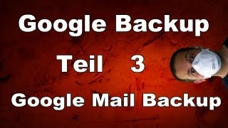 Google Mail Backup (Einfach erklärt Schritt für Schritt)