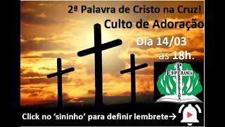 CULTO DE ADORAÇÃO / AS SETE PALAVRAS DA CRUZ / PALAVRA DE AMOR E AMPARO  (14/03/2021)