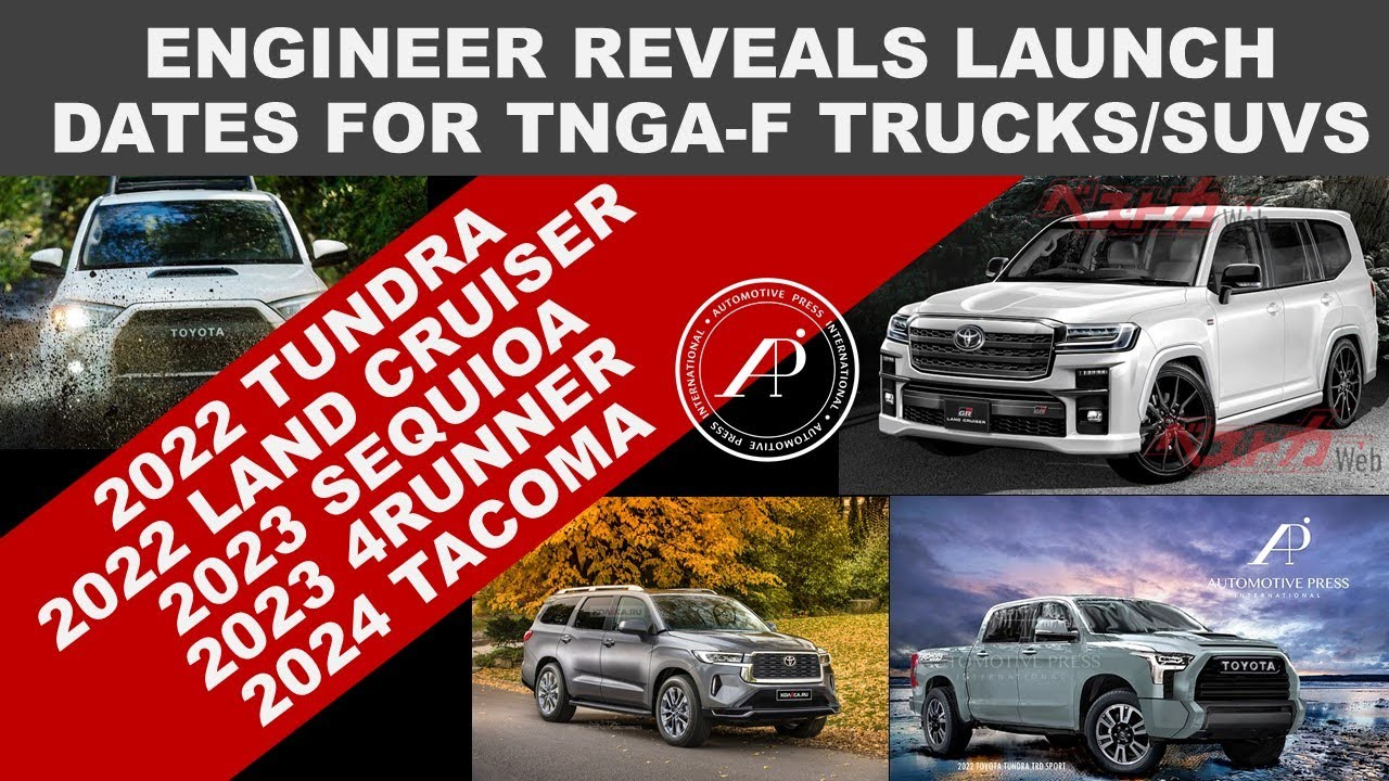ENGINEER REVEALS LAUNCH DATES FOR TNGA-Fs: 2022-2024 Tundra, Land Cruiser, Sequoia, 4Runner, Tacoma