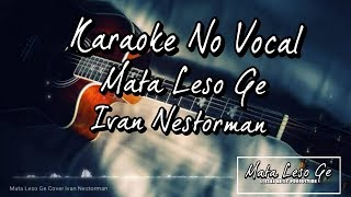 Karaoke No Vocal Mata Leso Ge Ivan Nestorman Youtube