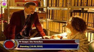 TV-SOAPS: DIE VORSCHAU   DIENSTAG (19.06.2018)