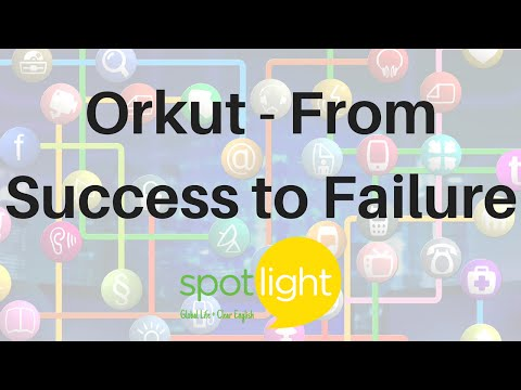 """""""Orkut: From Success to Failure"""" - practice English with Spotlight"""