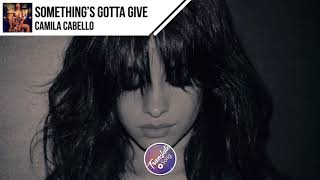 Something's Gotta Give camila cabello
