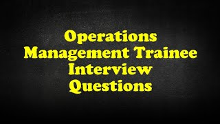 Operations Management Trainee Interview Questions