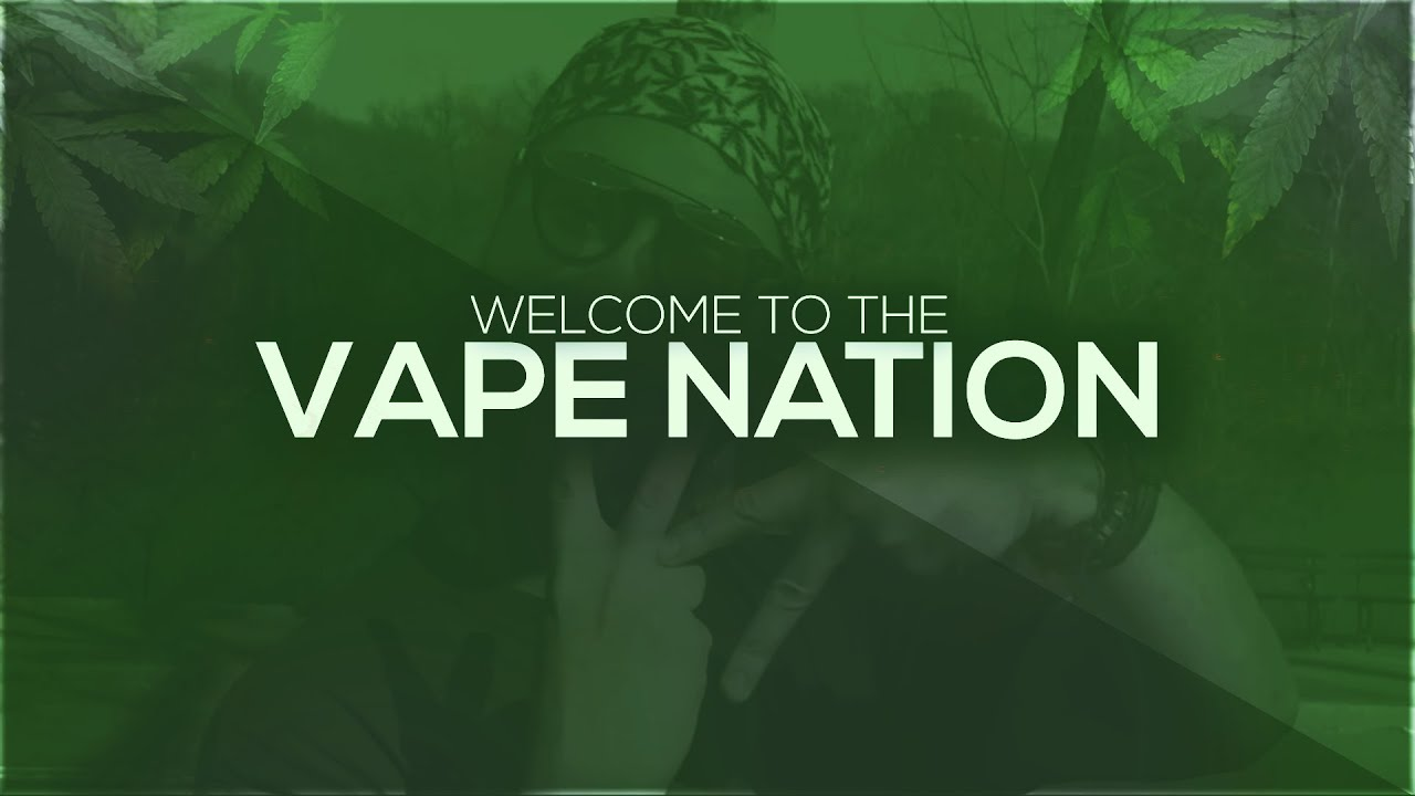 WELCOME TO THE VAPE NATION - YouTube