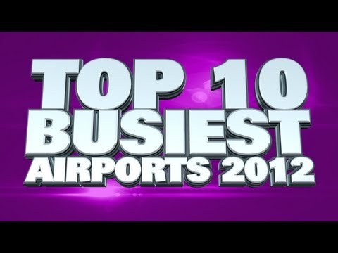Top 10 Busiest Airports 2012