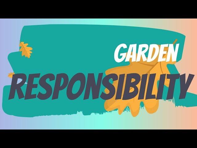Garden Responsibility