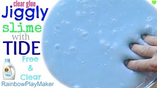 Video DIY JIGGLY CLEAR GLUE SLIME WITH TIDE FREE & CLEAR!!! WITHOUT BORAX, SALINE SOLUTION or STARCH download MP3, 3GP, MP4, WEBM, AVI, FLV November 2017