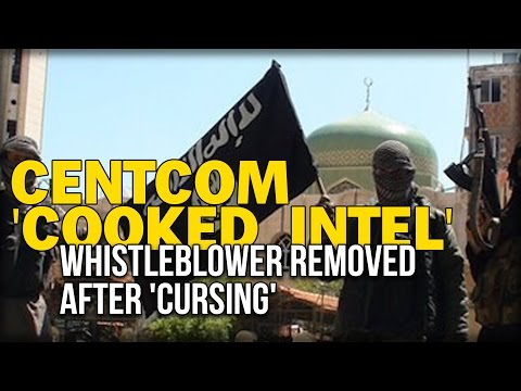CENTCOM 'COOKED INTEL' WHISTLEBLOWER REMOVED AFTER 'CURSING'
