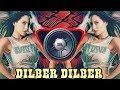 DILBER DILBER DJ SONG  remix in new style Dj version  REMIX BY -  púrífíéd : DJ remix