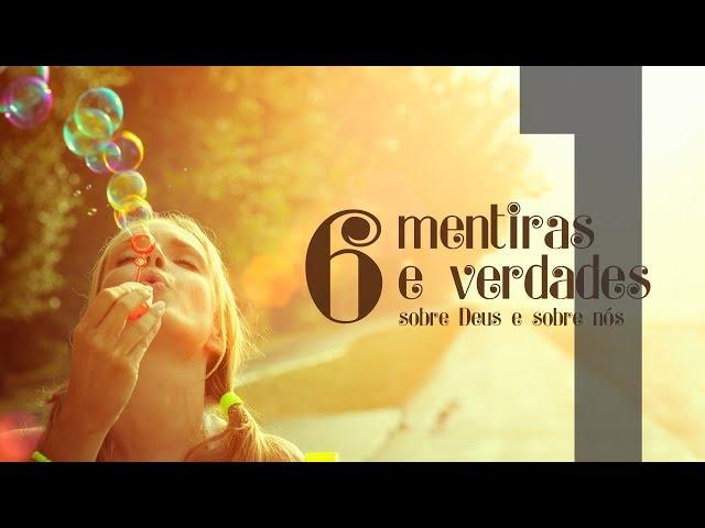6 MENTIRAS E VERDADES - 1 de 6 - Todas as coisas contribuem cara o bem