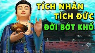 Phật Dạy Giàu Sang Đến Mấy Mà Không Biết TÍCH NHÂN TÍCH ĐỨC Thì Phước Báu Sớm Tan Biến