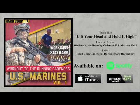 Lift Your Head And Hold It High (USMC Cadence)