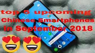 Top 5 Chinese smartphones Coming in september 2018