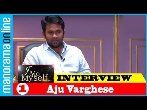 Aju Varghese | Exclusive Interview | I Me Myself | Part 1 | Manorama Online