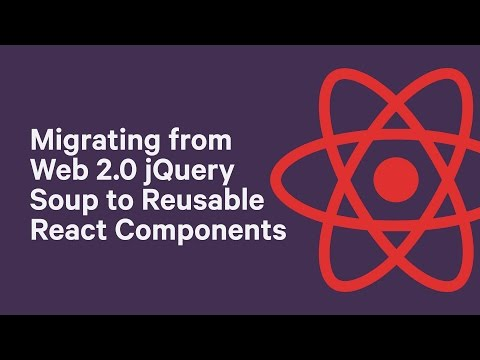 Migrating from Web 2.0 jQuery Soup to Reusable React Components