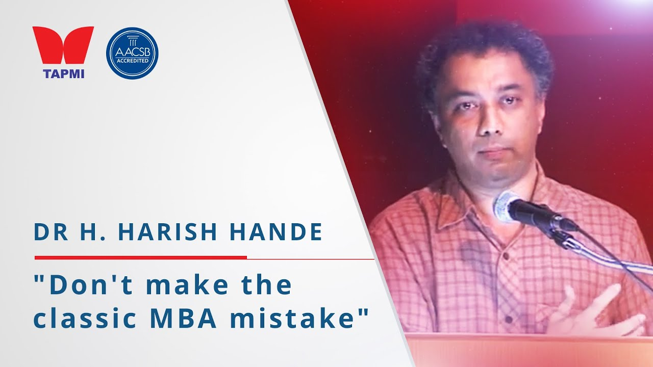 'Don't make the classic MBA mistake' - Dr H. Harish Hande