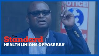 Why Panyako and Chibanzi are leading Health Unions in opposing the BBI