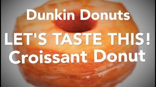 Dunkin Donuts Croissant Donut Review - Let